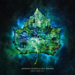 Clarke & Ben Walker, Josienne: Seedlings All [CD]