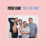 Pissed Jeans: Why Love Now [CD]
