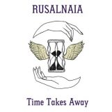 Rusalnaia: Time Takes Away [LP]