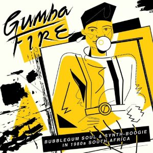 variés: Gumba Fire: Bubblegum Soul & Synth-Boogie in 1980s South Africa [CD]