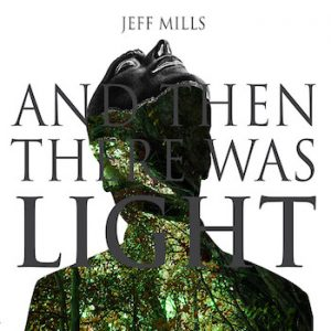 Mills, Jeff: And Then There Was Light [CD]