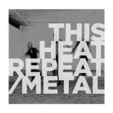 This Heat: Repeat / Metal [LP]