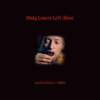 SQÜRL & Jozef van Wissem: Only Lovers Left Alive [2xLP, vinyle coloré]