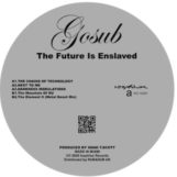 "Gosub: The Future Is Enslaved [12""]"