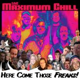 Maximum Chill, The: Here Come Those Freaks! [CD]