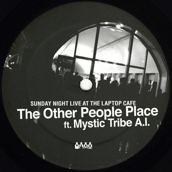 "Other People Place & Mystic Tribe A.I.: Sunday Night Live At The Laptop Café [12""]"