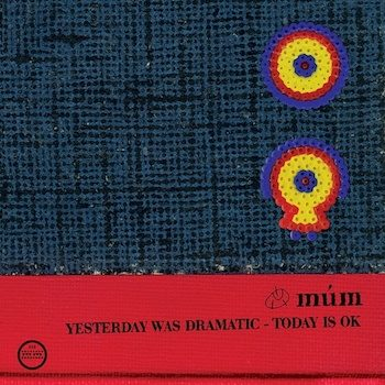múm: Yesterday Was Dramatic, Today Is OK – édition 20e anniversaire [3xLP]