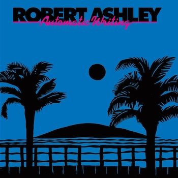 Ashley, Robert: Automatic Writing [LP]
