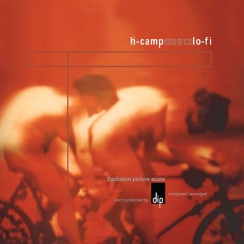 Dip: Ḣ-Camp Meets Lo-Fi (Explosion Picture Score) [CD]