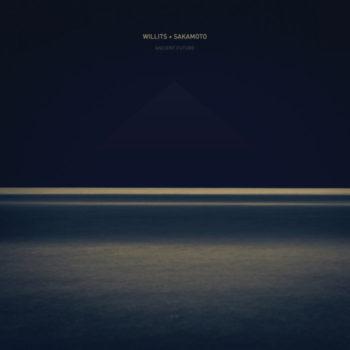 Willits + Sakamoto: Ancient Future [LP]