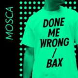 "Mosca: Done Me Wrong / Bax [12"" vert]"