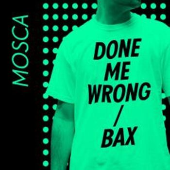 """Mosca: Done Me Wrong / Bax [12"""" vert]"""