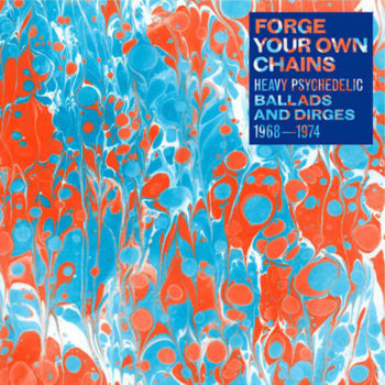 variés: Forge Your Own Chains: Heavy Psychedelic Ballads And Dirges 1968-1974 [2xLP]