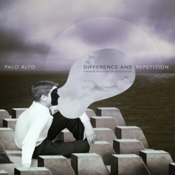 Palo Alto: Difference and Repetition: A Musical Evocation Of Gilles Deleuze [CD]