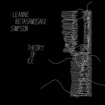 Simpson, Leanne Betasamosake: Theory of ice [CD]