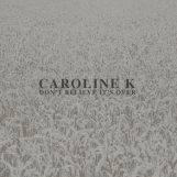 "Caroline K: Don't Believe It's Over [12""]"