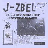 "J-Zbel: How I Made My Mom & Sis Sexbot Slaves [7""]"