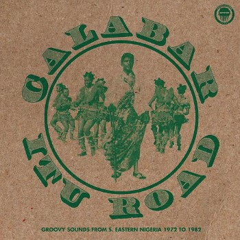 variés: Calabar-Itu Road: Groovy Sounds From South Eastern Nigeria (1972-1982) [CD]
