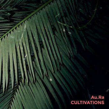 Au.Ra: Cultivations [CD]