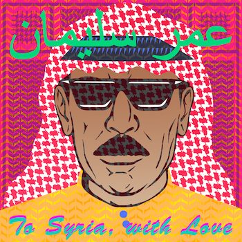 Souleyman, Omar: To Syria, With Love [CD]