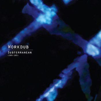 Workdub: Subterranean (1989-1995) [LP]