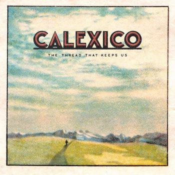 Calexico: The Thread That Keeps Us [LP]