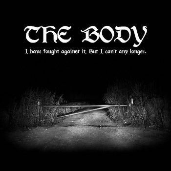 Body, The: I Have Fought Against It, But I Can't Any Longer [CD]
