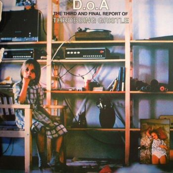 Throbbing Gristle: D.O.A.: The Third And Final Report Of Throbbing Gristle [LP vert]