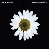 Black Dog, The: Black Daisy Wheel [CD]