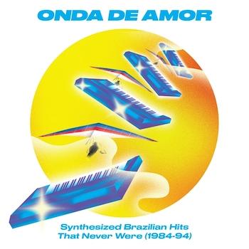 variés: Onda De Amor: Synthesized Brazilian Hits That Never Were 1984-94 [CD]