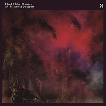 Inland & Julian Charrière: An Invitation To Disappear [CD]