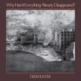 Deerhunter: Why Hasn't Everything Already Disappeared? [CD]