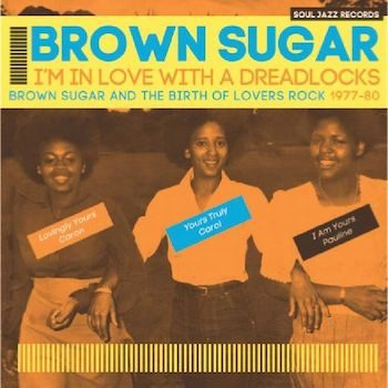 Brown Sugar: I'm In Love With A Dreadlocks: The Birth Of Lovers Rock 1977-60 [CD]