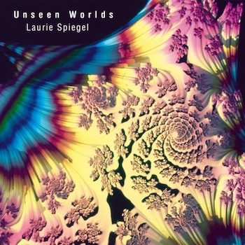Spiegel, Laurie: Unseen Worlds [CD]