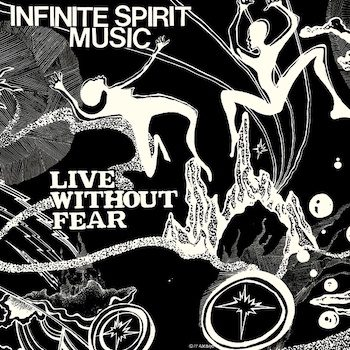 Infinite Spirit Music: Live Without Fear [CD]