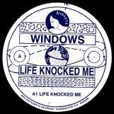 "Windows: Life Knocked Me [12""]"