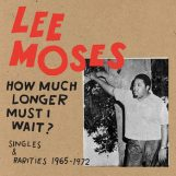 Moses, Lee: How Much Longer Must I Wait? Singles & Rarities 1965-1972 [CD]