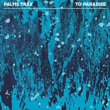 """Palms Trax: To Paradise [12""""]"""