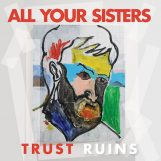 All Your Sisters: Trust Ruins [LP]