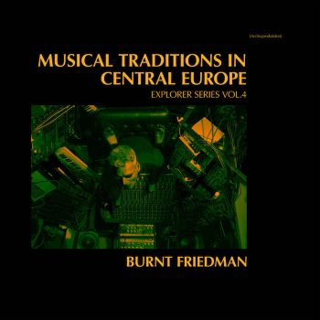 Friedman, Burnt: Musical Traditions in Central Europe: Explorer Series Vol. 4 [CD]