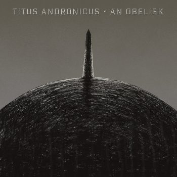 Titus Andronicus: An Obelisk [CD]