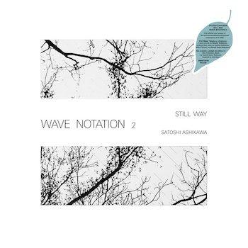 Satoshi Ashikawa: Still Way (Wave Notation 2) [LP]