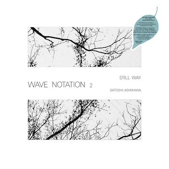 Satoshi Ashikawa: Still Way (Wave Notation 2) [CD]