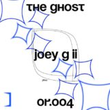 "Joey G ii: The Ghost EP [12""]"