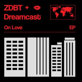 """ZDBT & Dreamcast: On Love - incl. remixes par Project Pablo & DJ Sports [12""""]"""