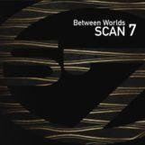 Scan 7: Between Worlds [CD]
