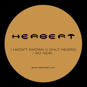 """Herbert: I Hadn't Known (I Only Heard) / So Now… [12""""]"""