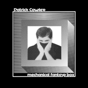 Cowley, Patrick: Mechanical Fantasy Box [2xLP]