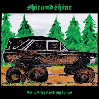 Shit & Shine: Doing Drugs, Selling Drugs [LP]