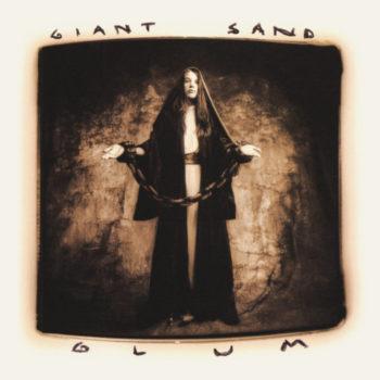 Giant Sand: Glum – édition 25e anniversaire [2xCD]